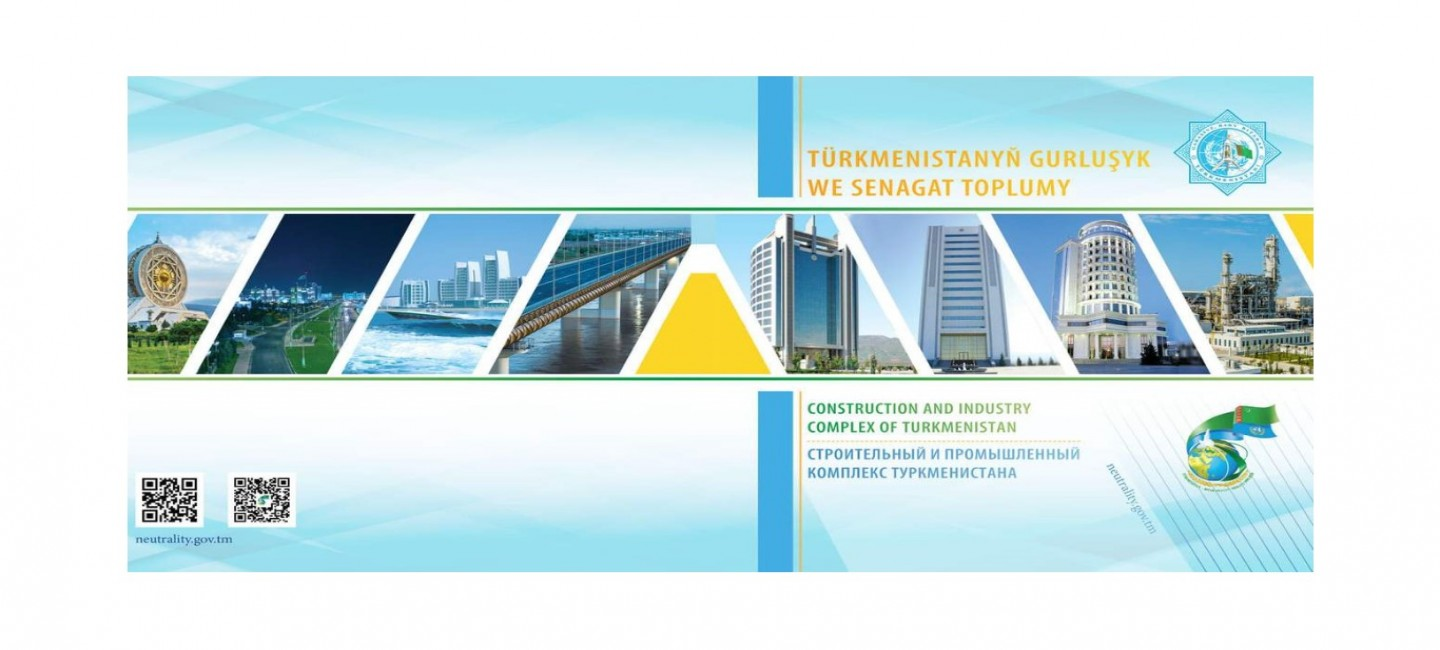 """THE PUBLICATION ENTITLED """"CONSTRUCTION AND INDUSTRY COMPLEX OF TURKMENISTAN"""" IS PUBLISHED IN HONOR OF THE 25TH ANNIVERSARY OF PERMANENT NEUTRALITY"""